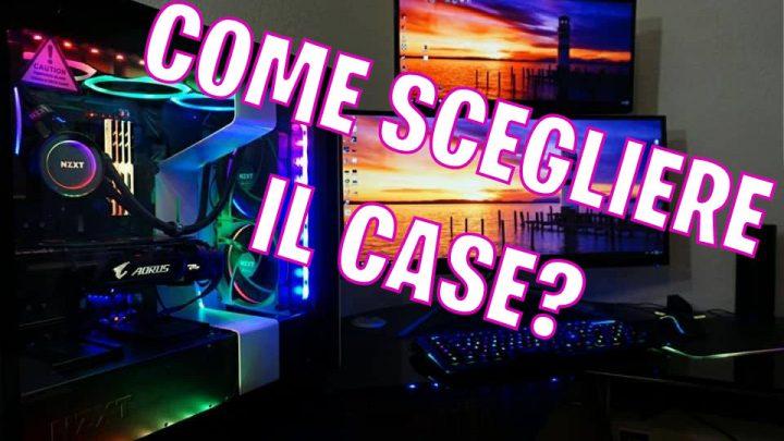 Come scegliere il Case ?